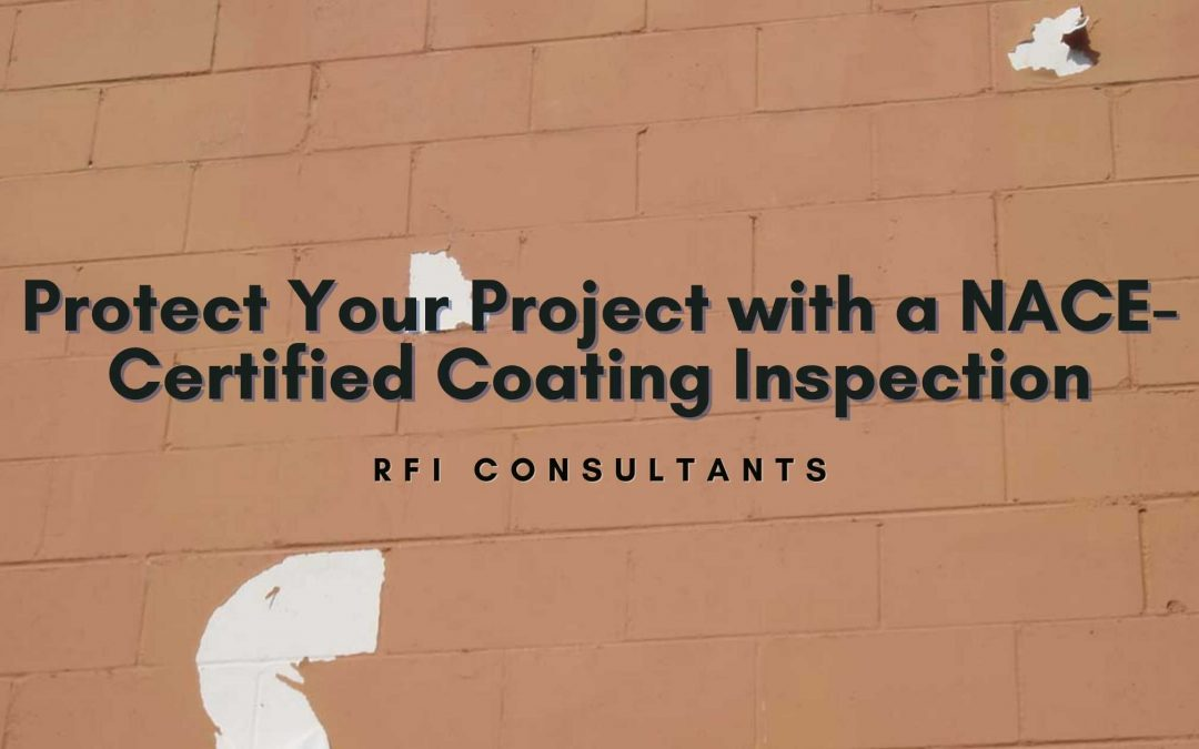 Protect Your Project with a NACE-Certified Coating Inspection